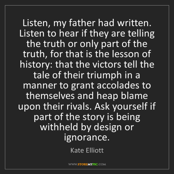 Kate Elliott: Listen, my father had written. Listen to hear if they...