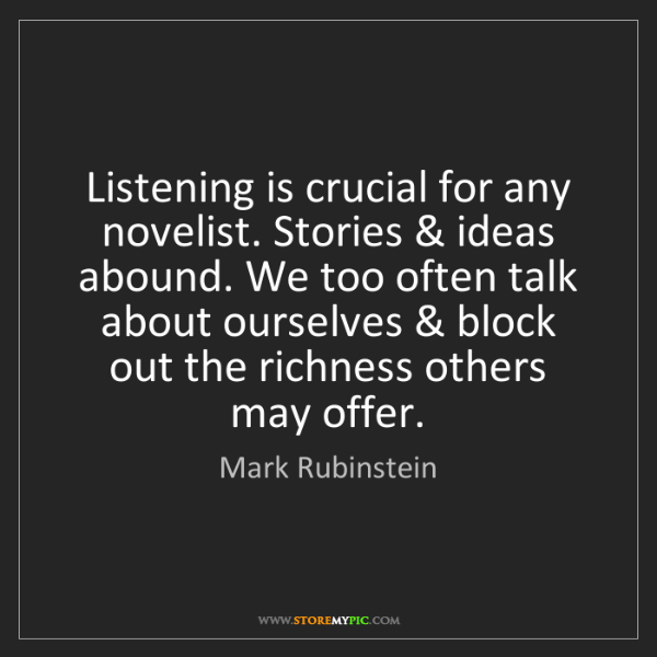 Mark Rubinstein: Listening is crucial for any novelist. Stories & ideas...