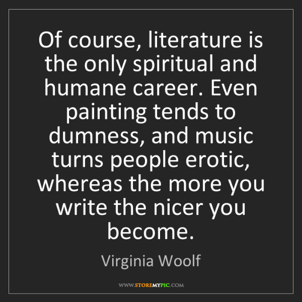 Virginia Woolf: Of course, literature is the only spiritual and humane...