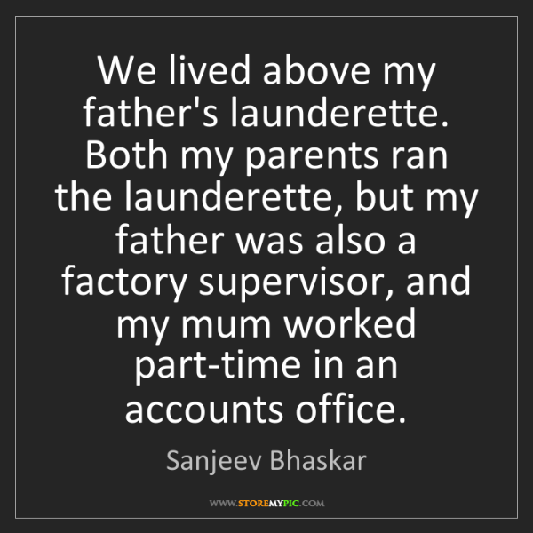 Sanjeev Bhaskar: We lived above my father's launderette. Both my parents...