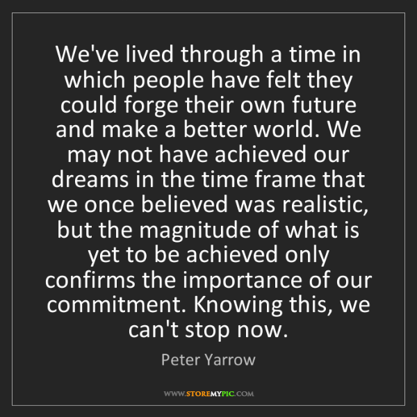 Peter Yarrow: We've lived through a time in which people have felt...