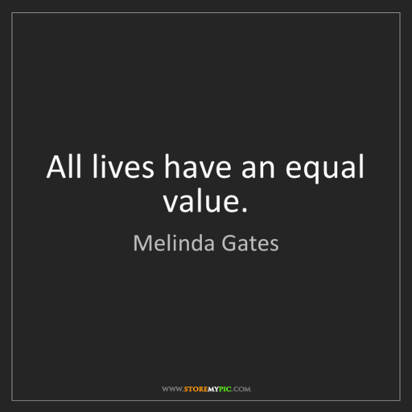Melinda Gates: All lives have an equal value.