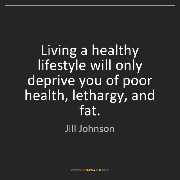 Jill Johnson: Living a healthy lifestyle will only deprive you of poor...