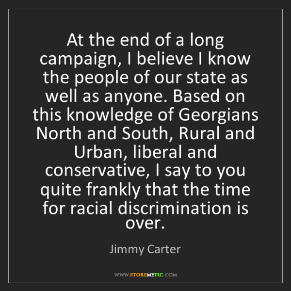 Jimmy Carter: At the end of a long campaign, I believe I know the people...
