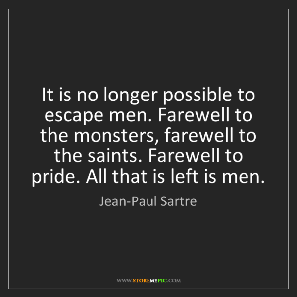 Jean-Paul Sartre: It is no longer possible to escape men. Farewell to the...