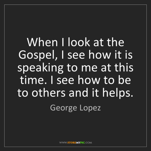 George Lopez: When I look at the Gospel, I see how it is speaking to...