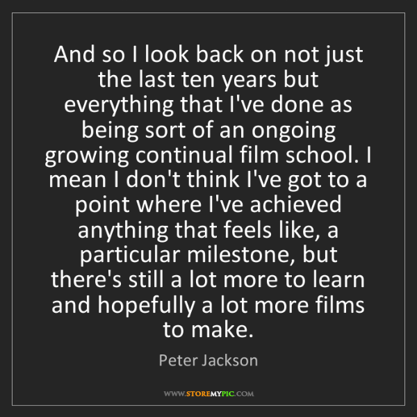 Peter Jackson: And so I look back on not just the last ten years but...