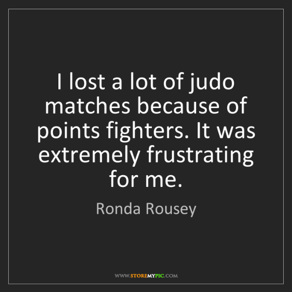 Ronda Rousey: I lost a lot of judo matches because of points fighters....