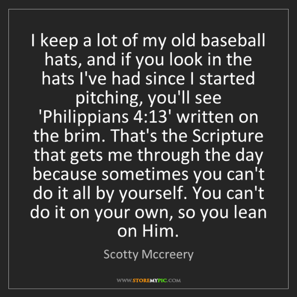 Scotty Mccreery: I keep a lot of my old baseball hats, and if you look...