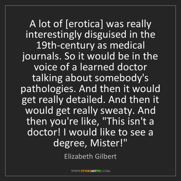 Elizabeth Gilbert: A lot of [erotica] was really interestingly disguised...