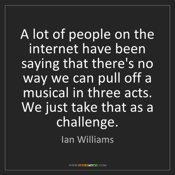 Ian Williams: A lot of people on the internet have been saying that...