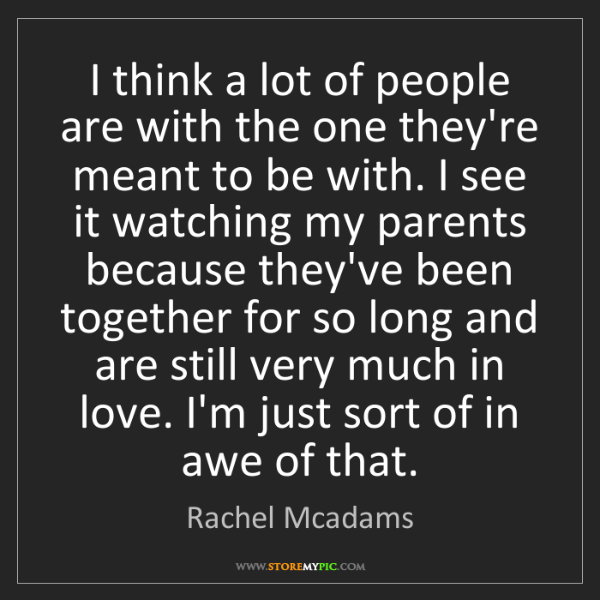 Rachel Mcadams: I think a lot of people are with the one they're meant...