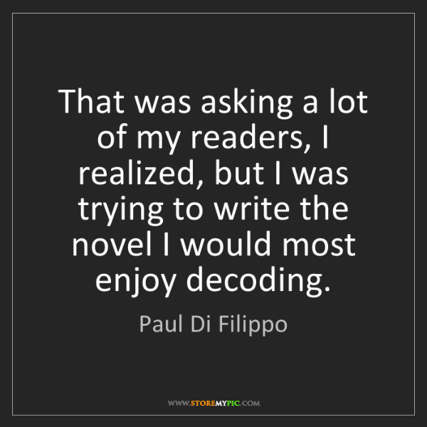 Paul Di Filippo: That was asking a lot of my readers, I realized, but...