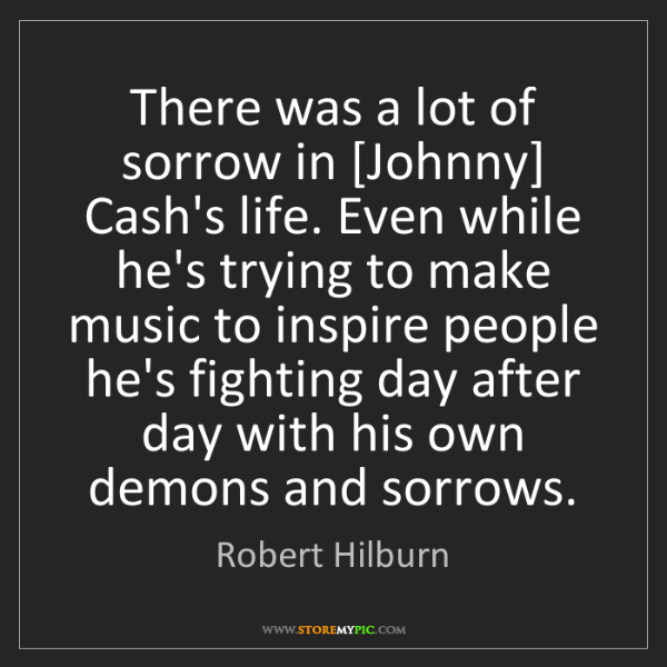 Robert Hilburn: There was a lot of sorrow in [Johnny] Cash's life. Even...