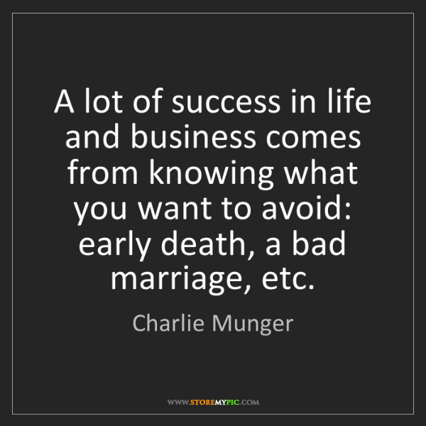 Charlie Munger: A lot of success in life and business comes from knowing...