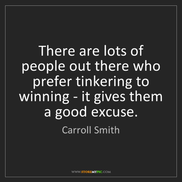 Carroll Smith: There are lots of people out there who prefer tinkering...