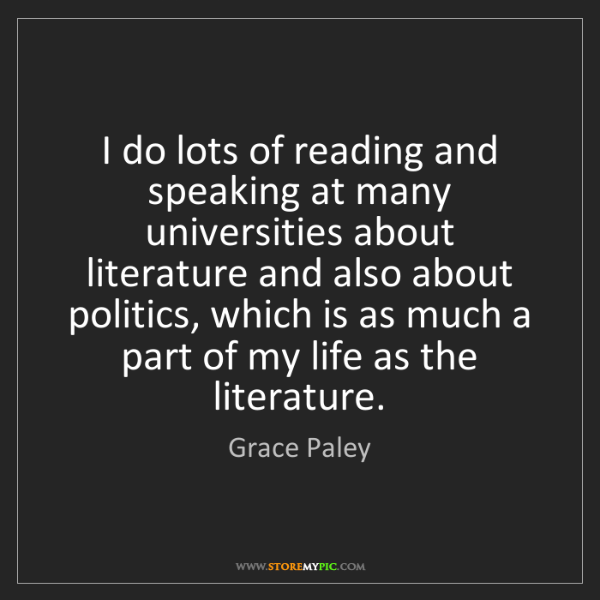 Grace Paley: I do lots of reading and speaking at many universities...
