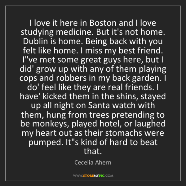 Cecelia Ahern: I love it here in Boston and I love studying medicine....