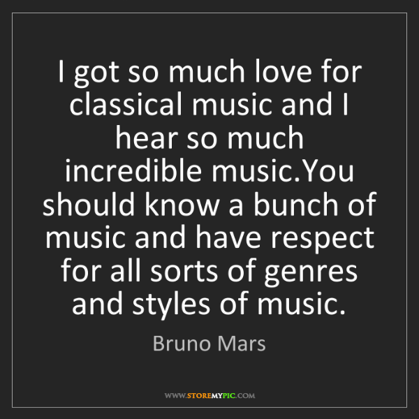 Bruno Mars: I got so much love for classical music and I hear so...