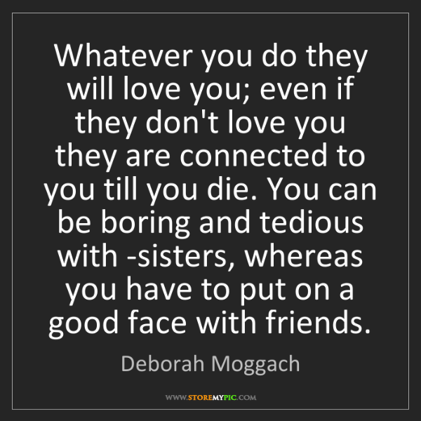 Deborah Moggach: Whatever you do they will love you; even if they don't...