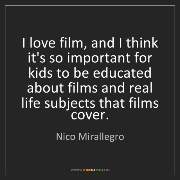Nico Mirallegro: I love film, and I think it's so important for kids to...