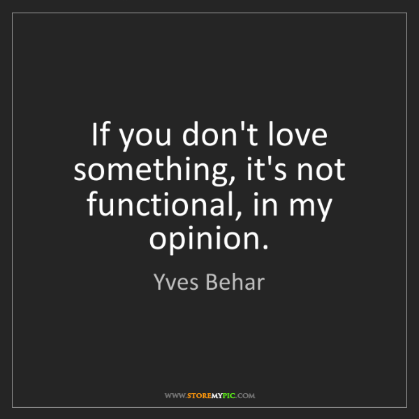 Yves Behar: If you don't love something, it's not functional, in...