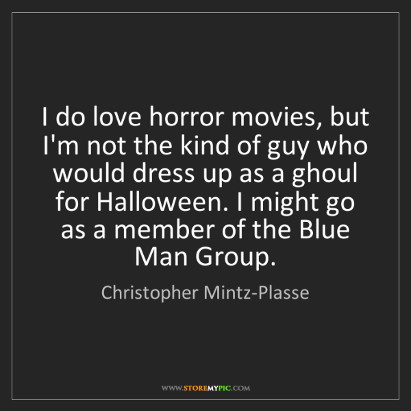 Christopher Mintz-Plasse: I do love horror movies, but I'm not the kind of guy...