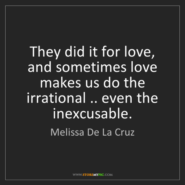 Melissa De La Cruz: They did it for love, and sometimes love makes us do...