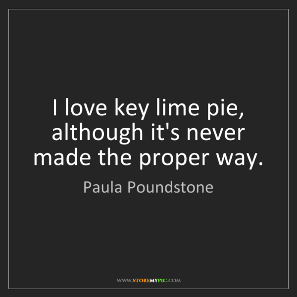Paula Poundstone: I love key lime pie, although it's never made the proper...