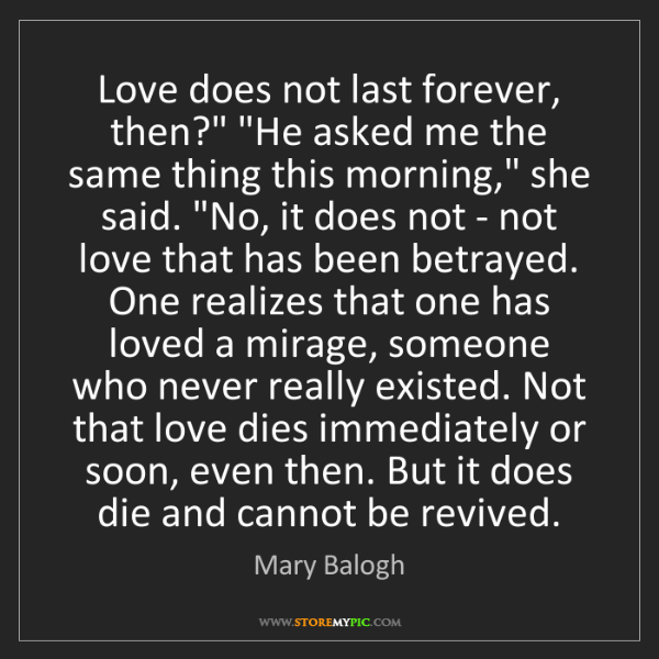 "Mary Balogh: Love does not last forever, then?"" ""He asked me the same..."