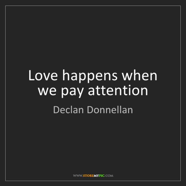 Declan Donnellan: Love happens when we pay attention