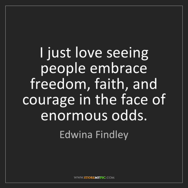 Edwina Findley: I just love seeing people embrace freedom, faith, and...