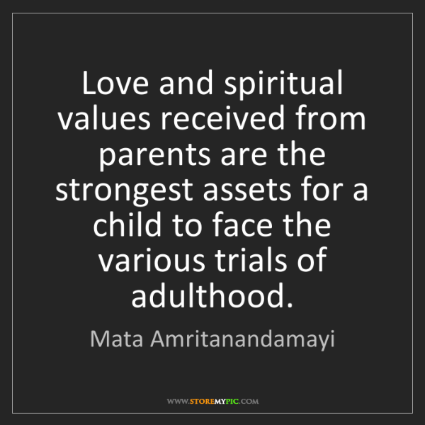 Mata Amritanandamayi: Love and spiritual values received from parents are the...