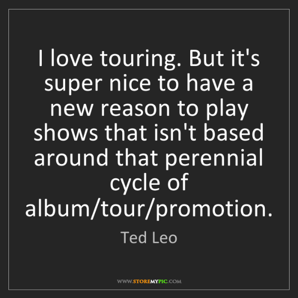 Ted Leo: I love touring. But it's super nice to have a new reason...