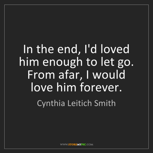Cynthia Leitich Smith: In the end, I'd loved him enough to let go. From afar,...