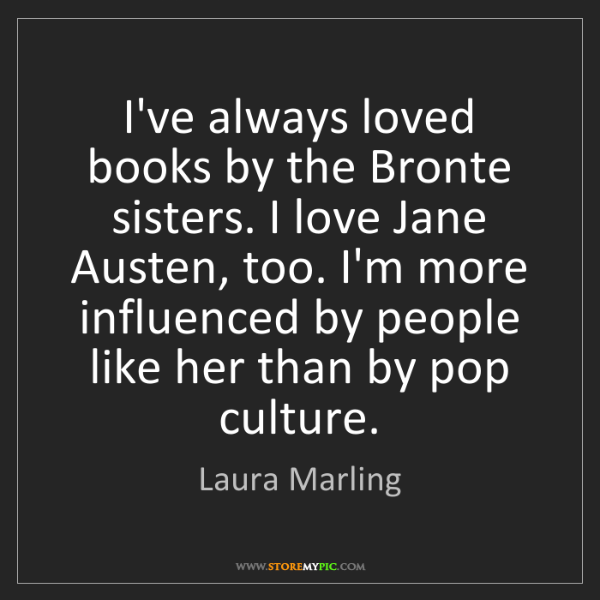 Laura Marling: I've always loved books by the Bronte sisters. I love...