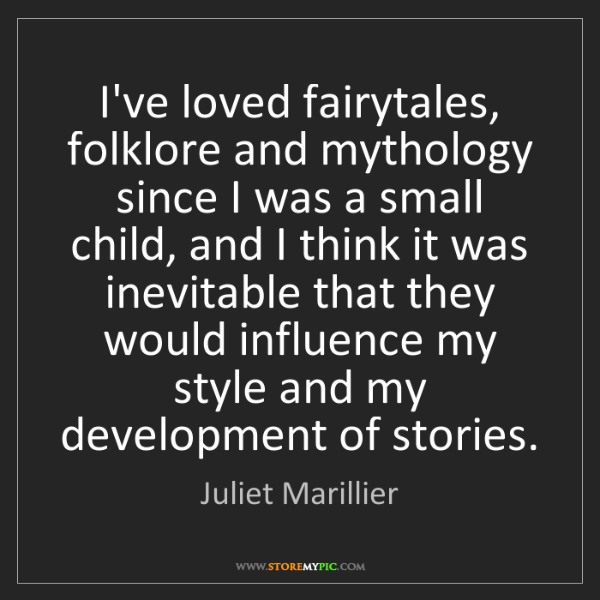 Juliet Marillier: I've loved fairytales, folklore and mythology since I...
