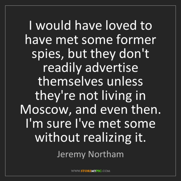 Jeremy Northam: I would have loved to have met some former spies, but...