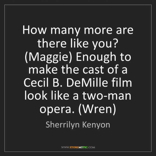 Sherrilyn Kenyon: How many more are there like you? (Maggie) Enough to...