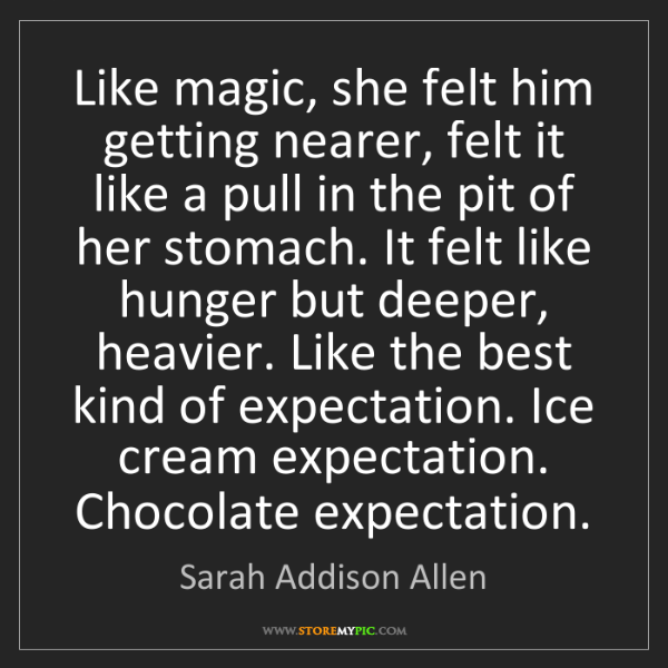 Sarah Addison Allen: Like magic, she felt him getting nearer, felt it like...