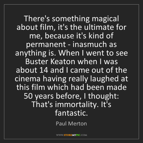 Paul Merton: There's something magical about film, it's the ultimate...