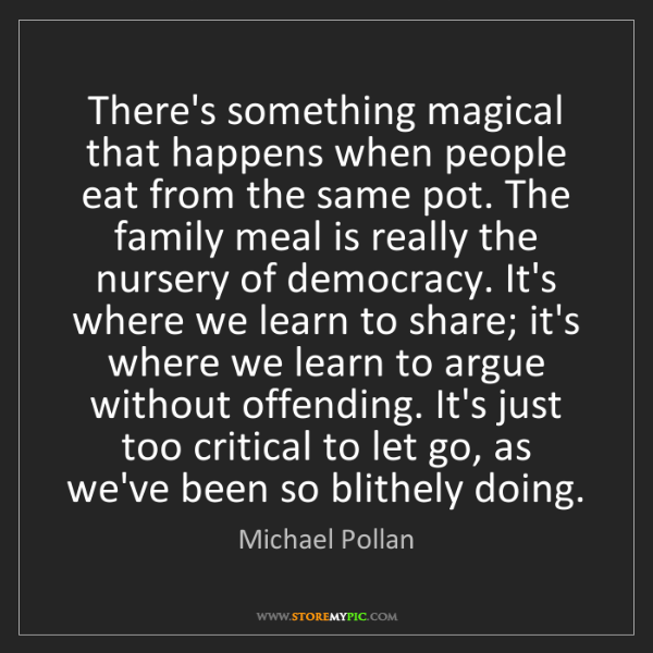 Michael Pollan: There's something magical that happens when people eat...