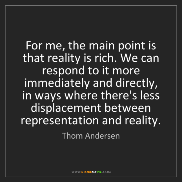 Thom Andersen: For me, the main point is that reality is rich. We can...