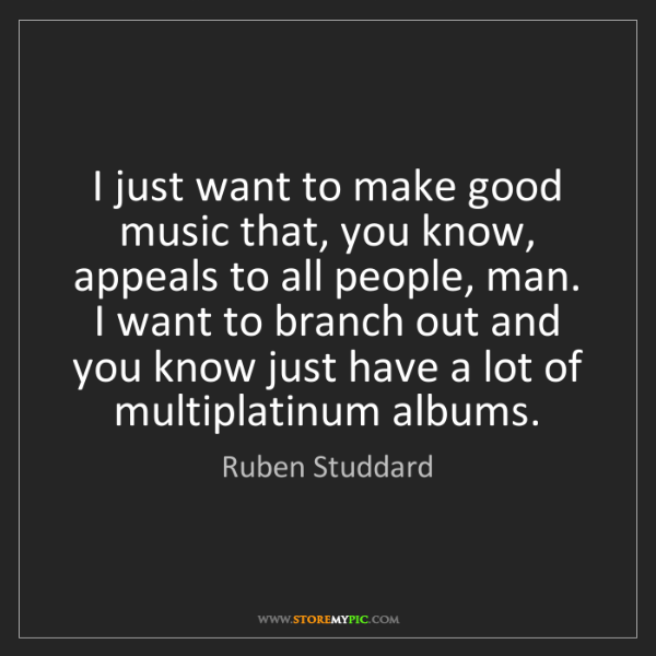 Ruben Studdard: I just want to make good music that, you know, appeals...