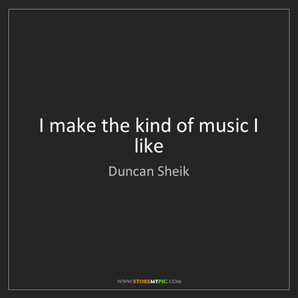 Duncan Sheik: I make the kind of music I like