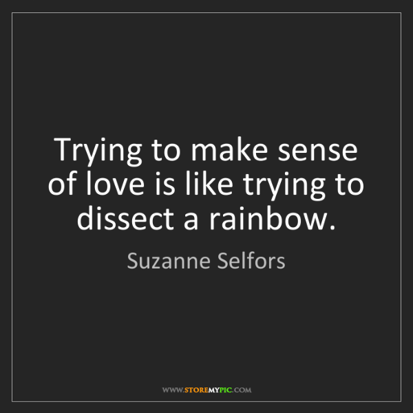 Suzanne Selfors: Trying to make sense of love is like trying to dissect...