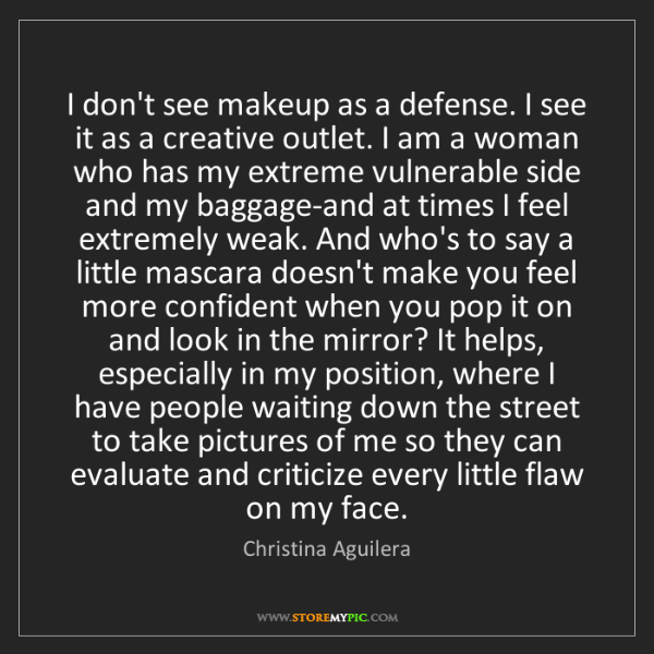 Christina Aguilera: I don't see makeup as a defense. I see it as a creative...