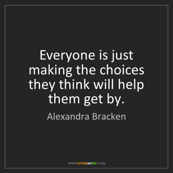 Alexandra Bracken: Everyone is just making the choices they think will help...