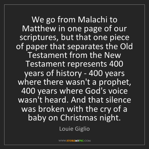 Louie Giglio: We go from Malachi to Matthew in one page of our scriptures,...