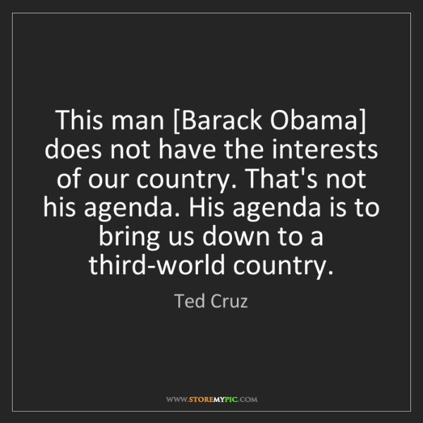 Ted Cruz: This man [Barack Obama] does not have the interests of...
